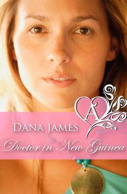 Doctor in New Guinea Dana James