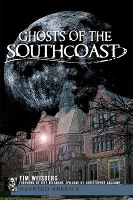 Ghosts of the Southcoast  by  Tim Weisberg