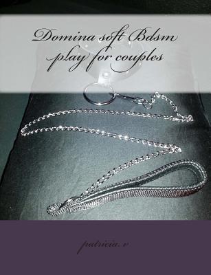 Domina Soft Bdsm Play for Couples  by  Patricia V