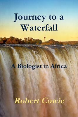Journey to a Waterfall a Biologist in Africa  by  Robert Cowie