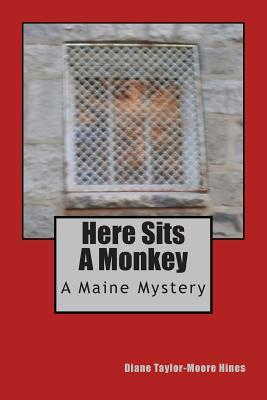 Here Sits a Monkey: A Maine Mystery Diane Taylor-Moore Hines