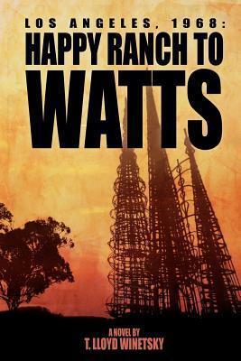 LOS ANGELES, 1968: HAPPY RANCH TO WATTS Terry Lloyd Winetsky