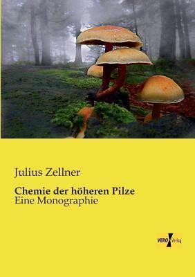 Chemie Der Hoheren Pilze Julius Zellner