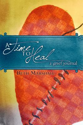 A Time to Heal: A Grief Journal  by  Beth Marshall