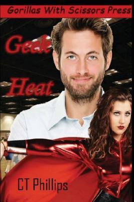 Geek Heat: The Convention Adventure  by  C.T. Phillips
