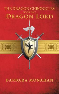 Dragon Lord (The Dragon Chronicles, #1) Barbara Monahan