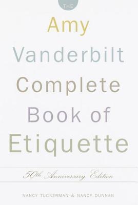 The Amy Vanderbilt Complete Book of Etiquette: 50th Anniversay Edition Nancy Tuckerman