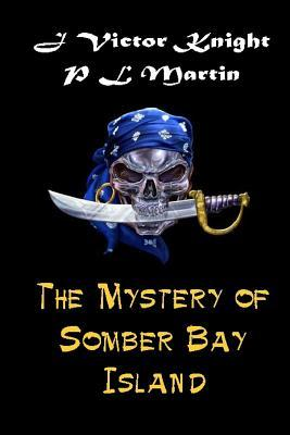 The Mystery of Somber Bay Island J Victor Knight