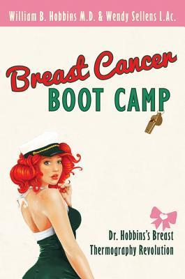 Breast Cancer Boot Camp: Dr. Hobbinss Breast Thermography Revolution William B. Hobbins