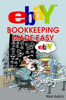 Ebay Bookkeeping Made Easy  by  Nick Vulich