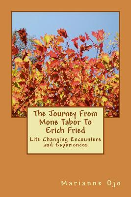 The Journey from Mons Tabor to Erich Fried: Life Changing Encounters and Experiences Marianne Ojo