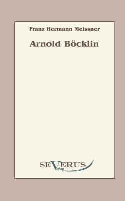 Arnold Bocklin  by  Franz Hermann Meissner