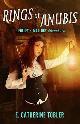 Rings of Anubis: A Folley & Mallory Adventure (Folley & Mallory #1) E. Catherine Tobler