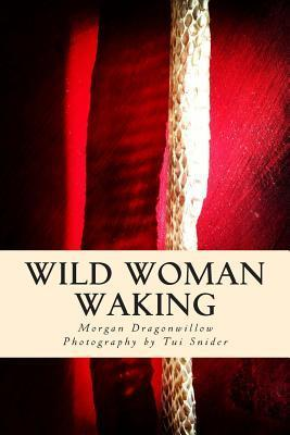 Wild Woman Waking  by  Morgan Dragonwillow