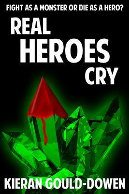 Real Heroes Cry  by  MR Kieran Gould-Dowen