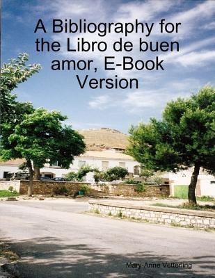 A Bibliography for the Libro de Buen Amor, E-Book Version  by  Mary-Anne Vetterling