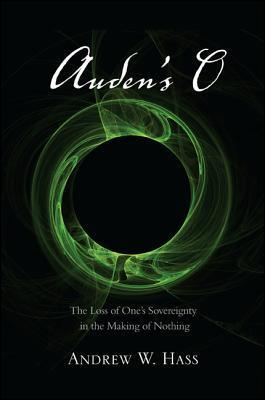 Audens O: The Loss of Ones Sovereignty in the Making of Nothing Andrew Hass