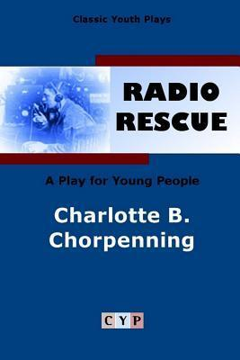 Radio Rescue: A Play for Young People Charlotte B. Chorpenning