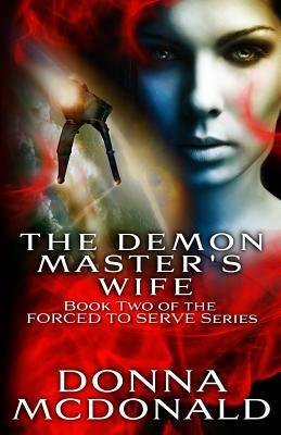 The Demon Masters Wife (Forced To Serve, #2) Donna McDonald