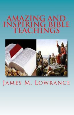 Amazing and Inspiring Bible Teachings: Fourteen Intriguing Scripture Studies James M. Lowrance