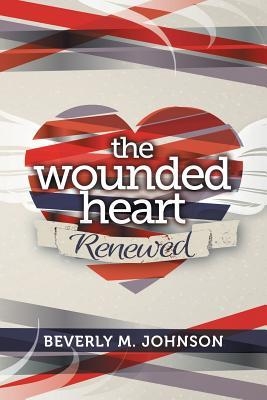 The Wounded Heart Renewed  by  Beverly Johnson