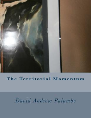 The Territorial Momentum  by  MR David Andrew Palumbo