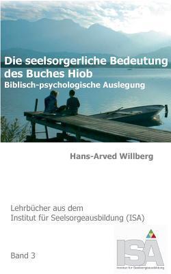 Die seelsorgerliche Bedeutung des Buches Hiob: Biblisch-psychologische Auslegung  by  Hans-Arved Willberg