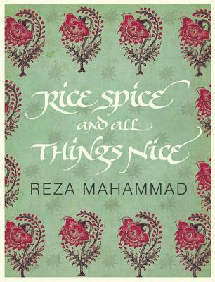 The Rice, Spice and  All Things Nice  by  Reza Mahammad