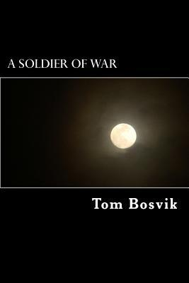 A Soldier of War: The Story of God MR Tom a Bosvik