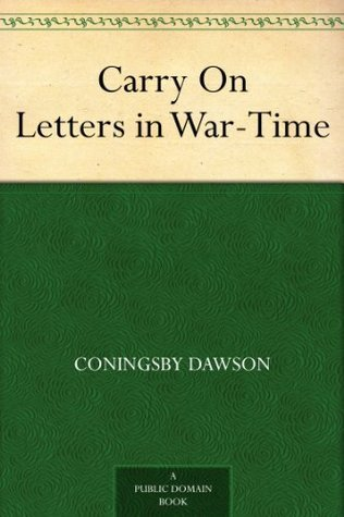 Carry On Letters in War-Time  by  Coningsby Dawson
