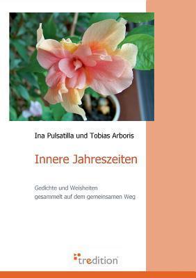 Innere Jahreszeiten  by  Ina Pulsatilla