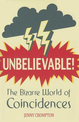 Unbelievable!: The Bizarre World of Coincidences Jenny Crompton