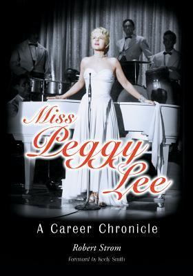 Miss Peggy Lee: A Career Chronicle Robert Strom