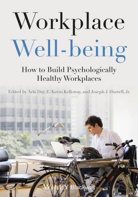 Workplace Well-Being: How to Build Psychologically Healthy Workplaces  by  Arla Day