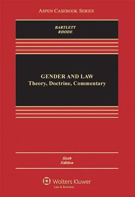 Gender and Law: Theory, Doctrine, Commentary  by  Katharine T. Bartlett