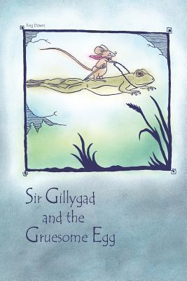 Sir Gillygad and the Gruesome Egg  by  Reg Down