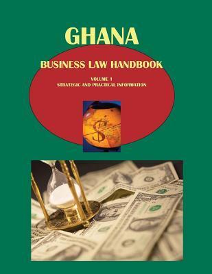 Ghana Business Law Handbook Volume 1 Strategic and Practical Information  by  Ibpus Com