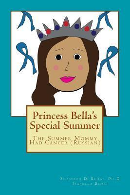Princess Bellas Special Summer: The Summer Mommy Had Cancer  by  Shannon D. Behaj