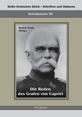 Die Reden Des Grafen Von Caprivi  by  Leo Graf Von Caprivi