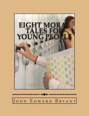 Eight Moral Tales for Young People John Edward Bryant