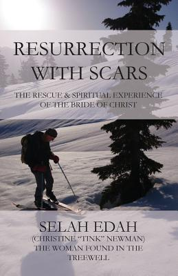 Resurrection with Scars: The Rescue and Spiritual Experience of the Bride of Christ Selah Edah