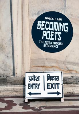 Becoming Poets: The Asian English Experience  by  Agnes S.L. Lam