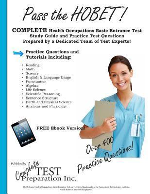 Pass the HOBET! Health Occupations Basic Entrance Test Study Guide and Practice Test Questions  by  Complete Test Preparation Inc
