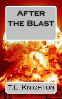 After the Blast  by  T.L. Knighton