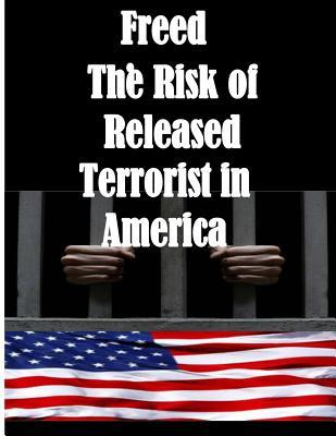 Freed: The Risk of Released Terrorist in America  by  U S Department of Homeland Security