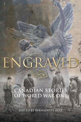 Engraved: Canadian Stories of World War One Bernadette Rule