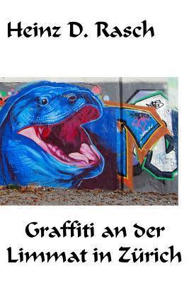 Graffiti an Der Limmat in Zuerich  by  Heinz D Rasch
