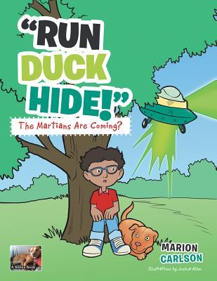 Run Duck Hide! the Martians Are Coming? Marion Carlson
