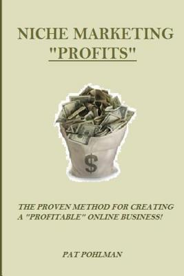 Niche Marketing Profits: The Proven Method for Creating a Profitable Online Business!  by  Pat Pohlman