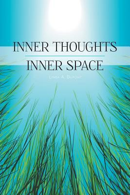 Inner Thoughts, Inner Space  by  Linda A DuPont